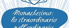 MONACHESIMO: LO STRAORDINARIO NELL'ORDINARIO - II Edizione I fondamenti della vita monastica